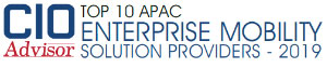 Top 10 APAC Enterprise Mobility Solution Providers - 2019