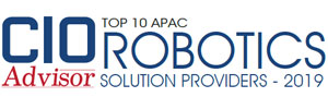 Top 10 APAC Robotics Solution Providers - 2019